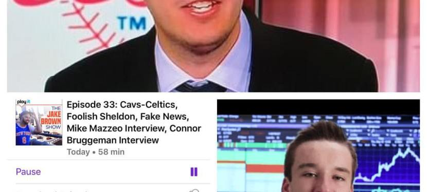Episode 33: The Jake Brown Show – Cavs-Celtics, Sheldon, Fake News, Mike Mazzeo, ConnorBruggemann