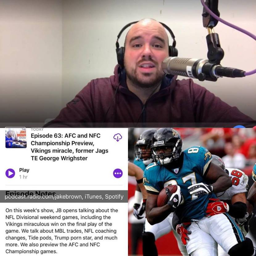 The Jake Brown Show: AFC/NFC Championship Preview, Minneapolis Miracle, Former Jaguars TE George Wrighster (1/17/18)